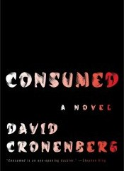 A Novel by David Cronenberg: Consumed
